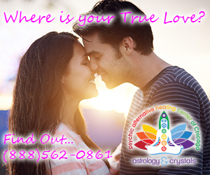 Where is Your True Love? Find Out with a Psychic Reading from Astrology & Crystals (888) 562-0861